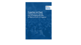 Forgotten not Fixed: A Blueprint to Tackle the Increasing Burden of Malnutrition in England